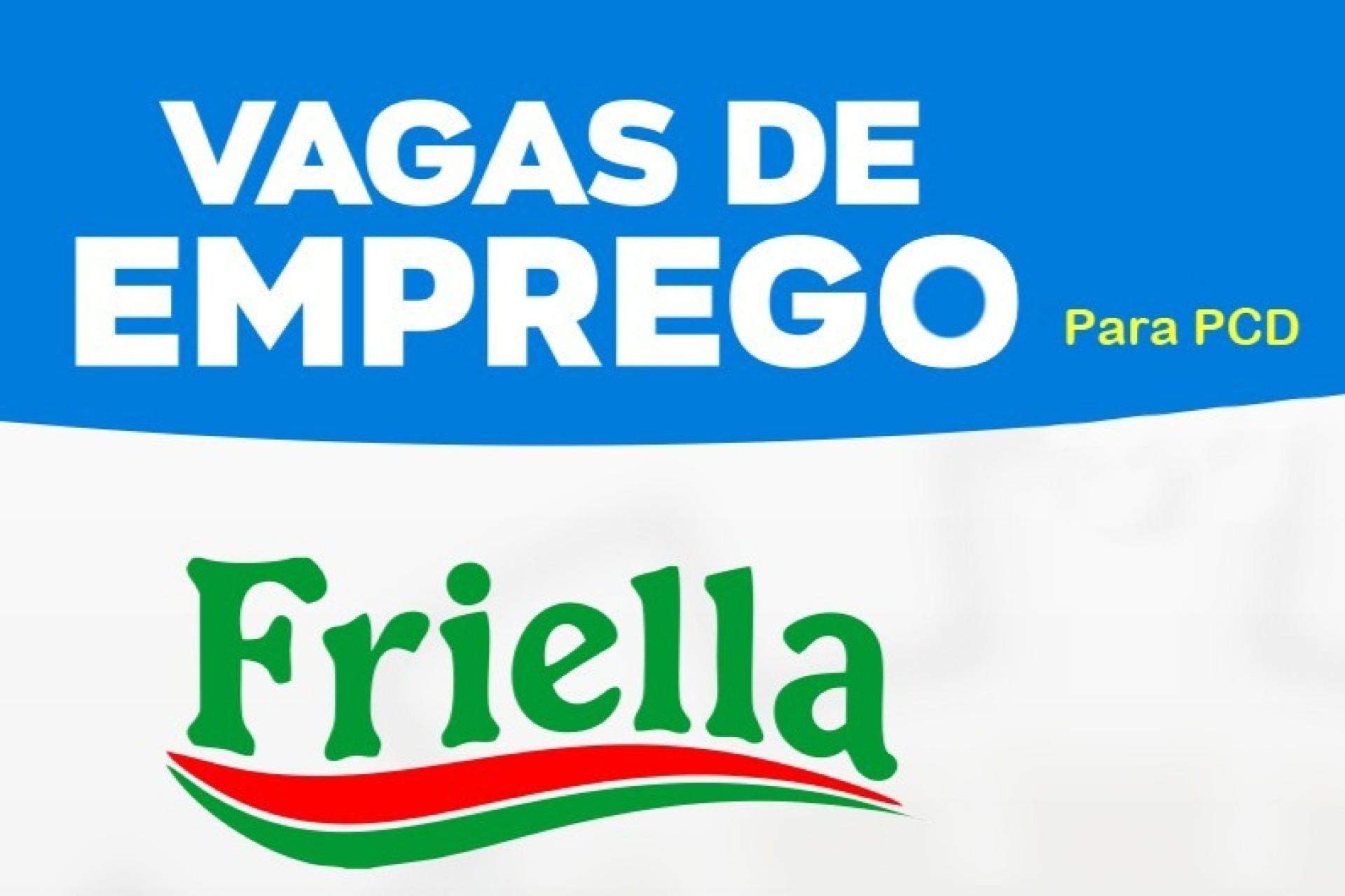 Friella abre vagas de emprego para Pessoas com Deficiências