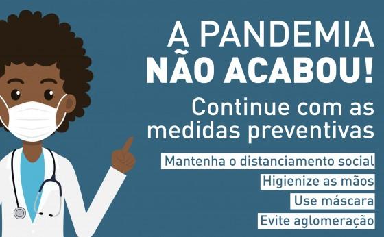 A pandemia da Covid-19 ainda não acabou, é preciso manter as medidas de prevenção